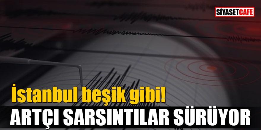 İstanbul beşik gibi! Artçı sarsıntılar sürüyor