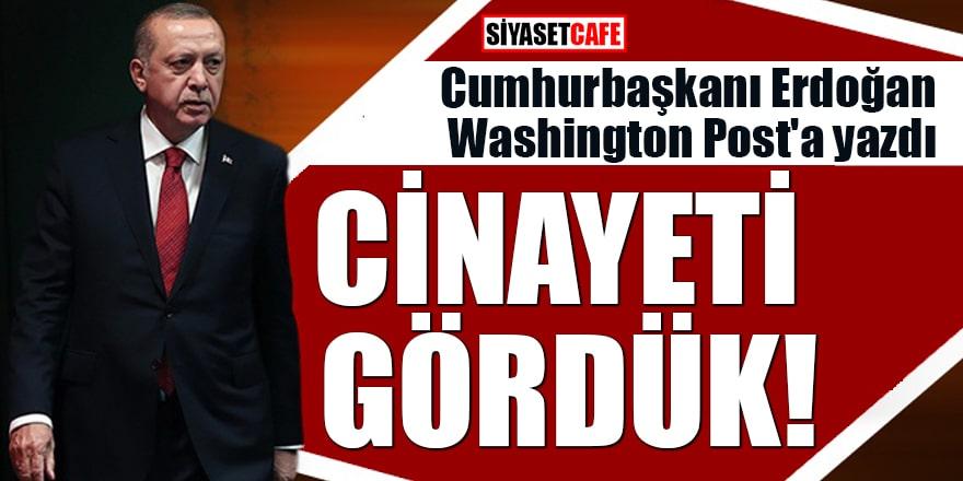 Cumhurbaşkanı Erdoğan Washington Post'a yazdı Cinayeti gördük!