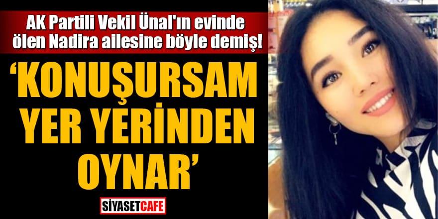 AK Partili Vekil Ünal'ın evinde ölen Nadira ailesine böyle demiş!