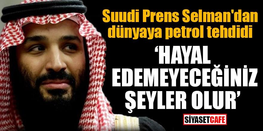 """Suudi Prens Selman'dan dünyaya petrol tehdidi """"Hayal edemeyeceğiniz şeyler olur"""""""