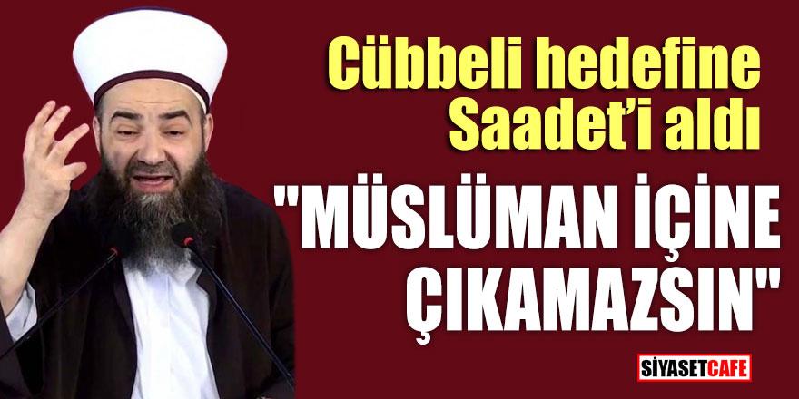 """Cübbeli hedefine Saadet'i aldı; """"Müslüman içine çıkamazsın"""""""