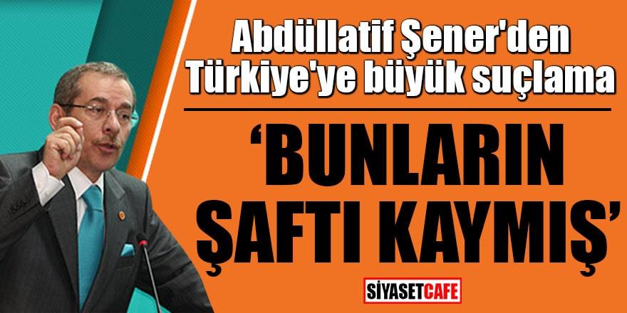 Abdüllatif Şener'den Türkiye'ye büyük suçlama: Bunların şaftı kaymış