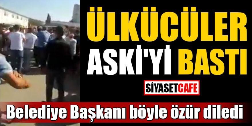 Ülkücüler ASKİ'yi bastı,Belediye Başkanı böyle özür diledi