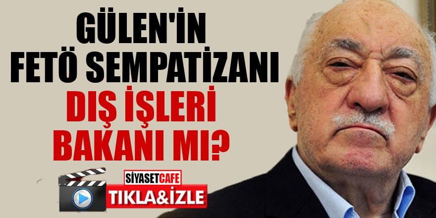 Gülen'in FETÖ sempatizanı Dış İşleri Bakanı kim?
