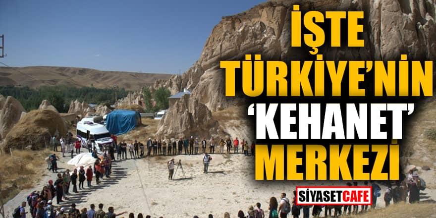 İşte Türkiye'nin 'kehanet' merkezi