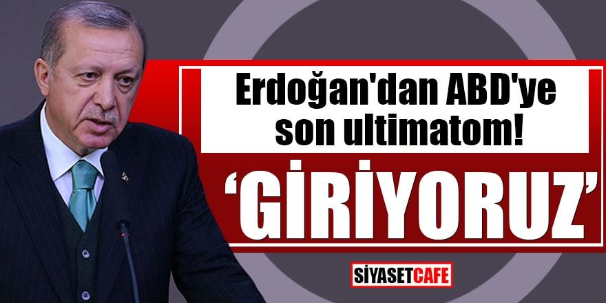 Erdoğan'dan ABD'ye son ultimatom! Giriyoruz