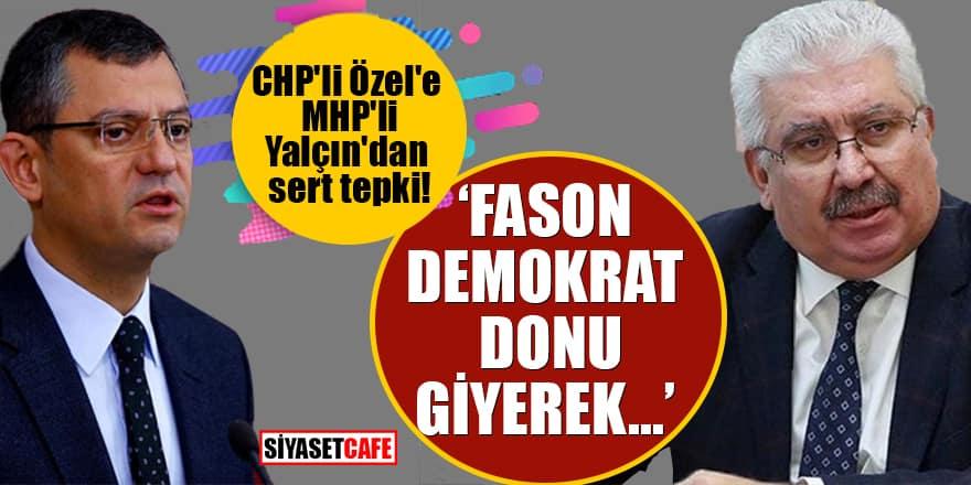 CHP'li Özel'e MHP'li Yalçın'dan sert tepki! Fason demokrat donu giyerek...