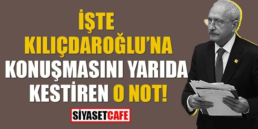 İşte Kılıçdaroğlu'na konuşmasını yarıda kestiren o not!