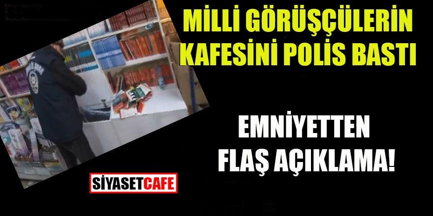 Milli Görüşçülerin kafesini polis bastı: Emniyetten flaş açıklama!