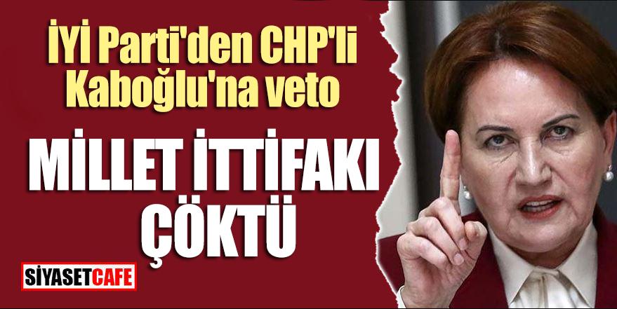 İYİ Parti'den CHP'li Kaboğlu'na veto! Millet İttifakı çöktü