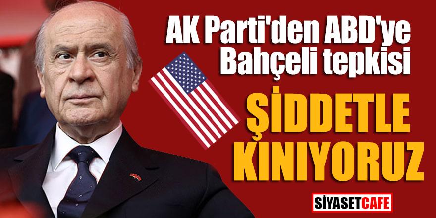 AK Parti'den ABD'ye Bahçeli tepkisi; Şiddetle kınıyoruz