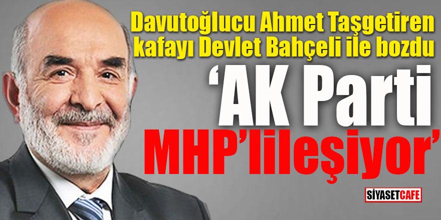 Davutoğlucu Ahmet Taşgetiren kafayı Bahçeli bozdu: AK Parti MHP'leşiyor!