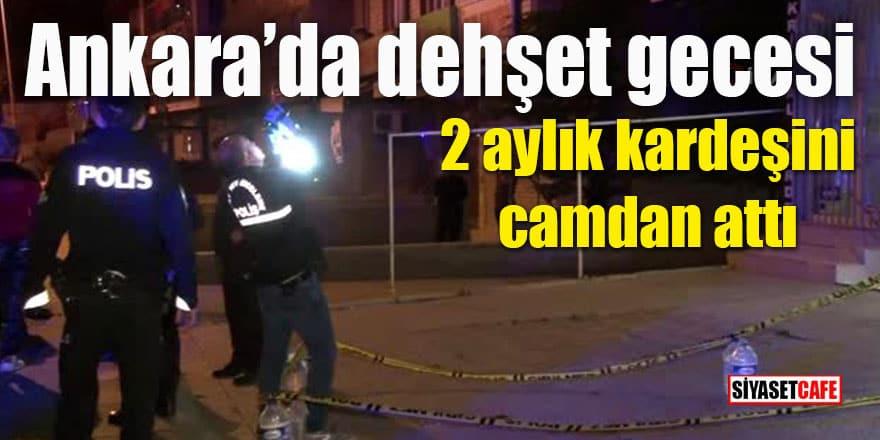 Ankara'da dehşet gecesi: 2 aylık kardeşini camdan attı