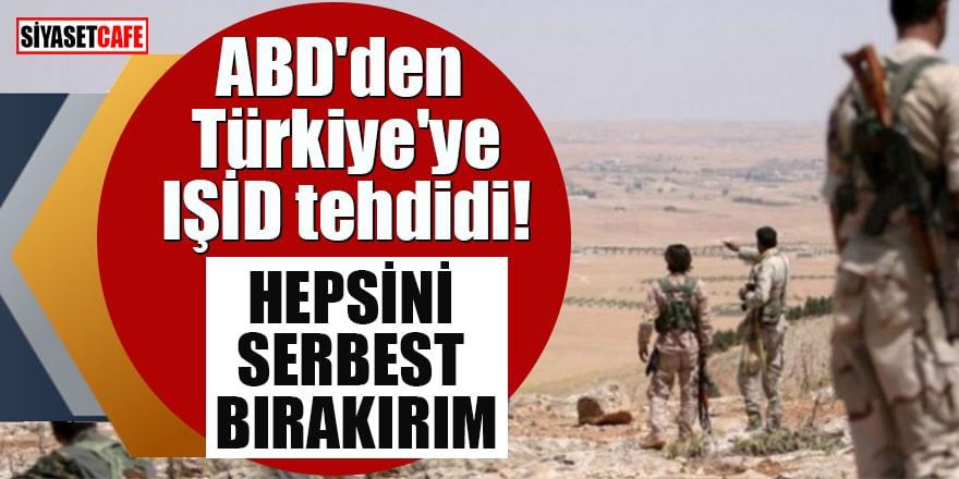 ABD'den Türkiye'ye IŞİD tehdidi! Hepsini serbest bırakırım