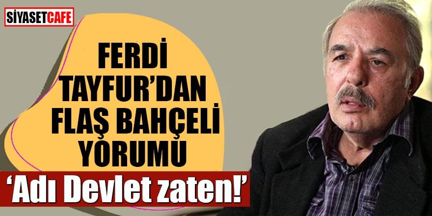 Ferdi Tayfur'dan flaş Bahçeli yorumu: Adı Devlet zaten!