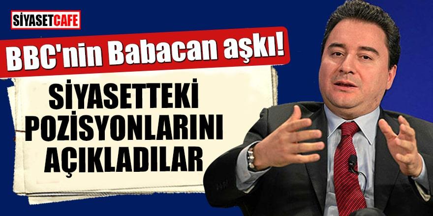 BBC'nin Babacan aşkı! Siyasetteki pozisyonlarını açıkladılar