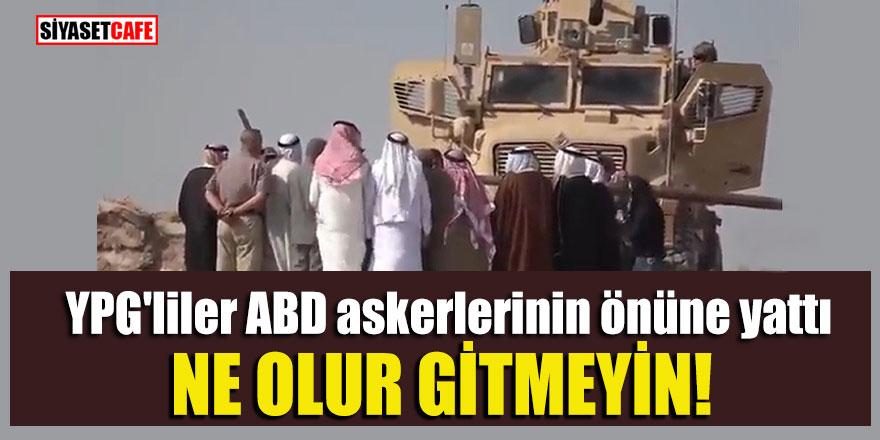 YPG'liler ABD askerlerinin önüne yattı; Nolur gitmeyin