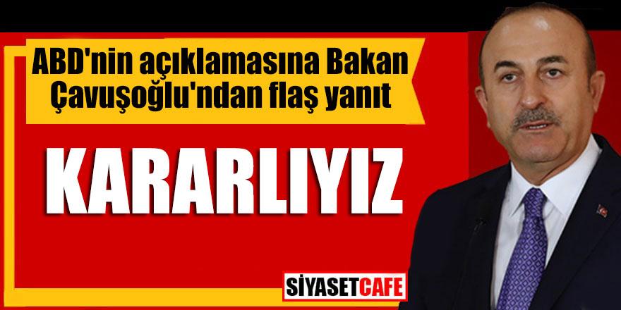 """ABD'nin açıklamasına Bakan Çavuşoğlu'ndan flaş yanıt; """"Kararlıyız"""""""