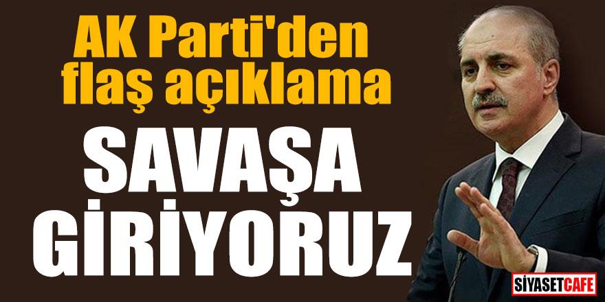 """AK Parti'den flaş açıklama; """"Savaşa giriyoruz"""""""