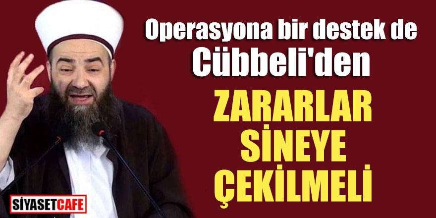 Operasyona bir destek de Cübbeli'den; Zararlar sineye çekilmeli