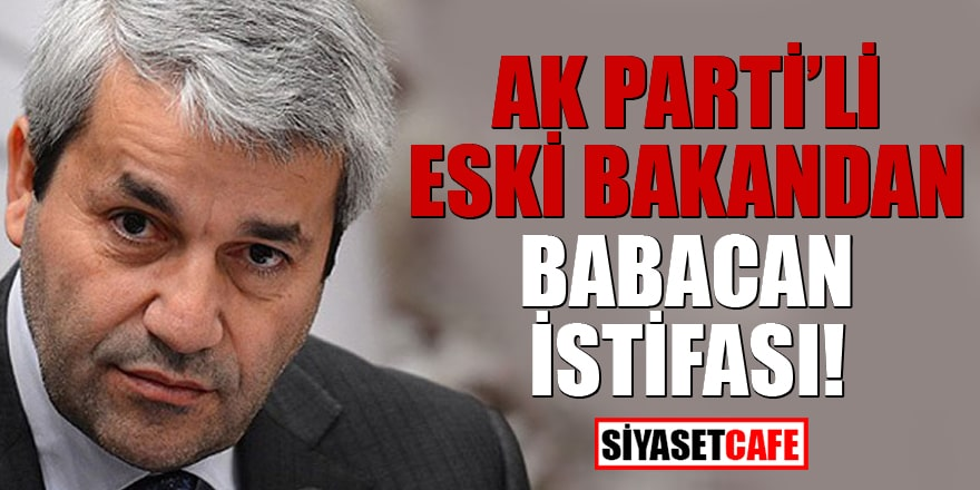 AK Parti'li eski Bakandan Babacan istifası!