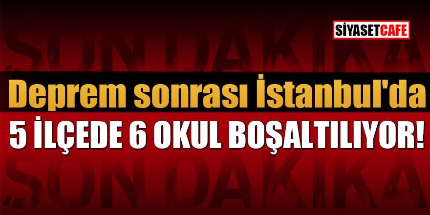 Deprem sonrası İstanbul'da 5 ilçede 6 okul boşaltılıyor!