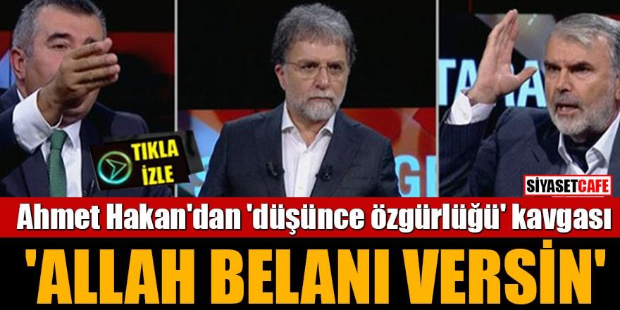 Ahmet Hakan'dan 'düşünce özgürlüğü' kavgası 'Allah belanı versin'