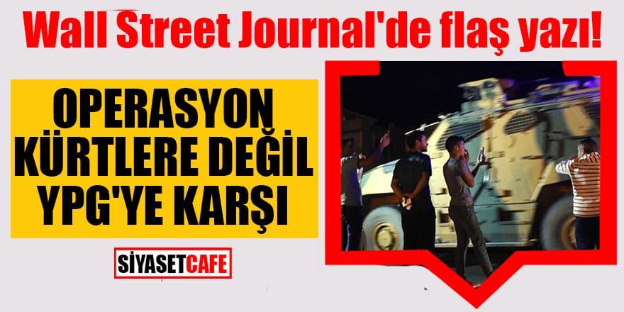 Wall Street Journal'de flaş yazı! Operasyon Kürtlere değil YPG'ye karşı