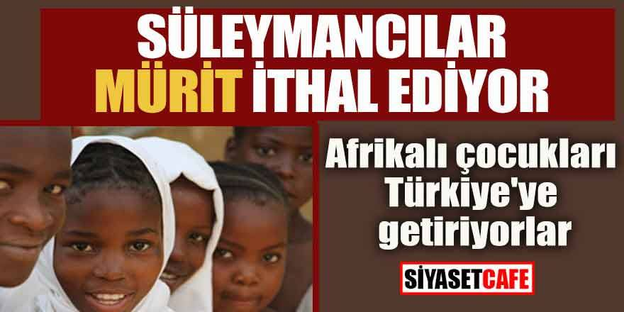 Süleymancılar mürit ithal ediyor: Afrikalı çocukları Türkiye'ye getiriyorlar