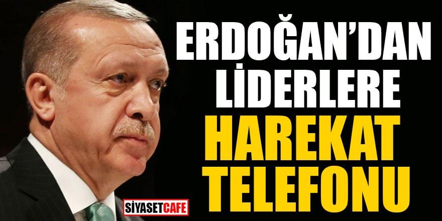 Erdoğan'dan liderlere harekat telefonu