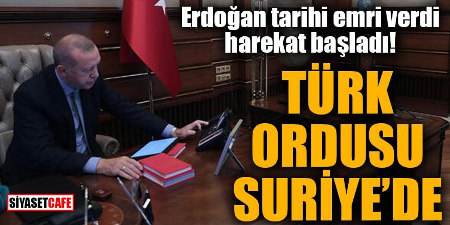 Erdoğan tarihi emri verdi harekat başladı! Türk Ordusu Suriye'de