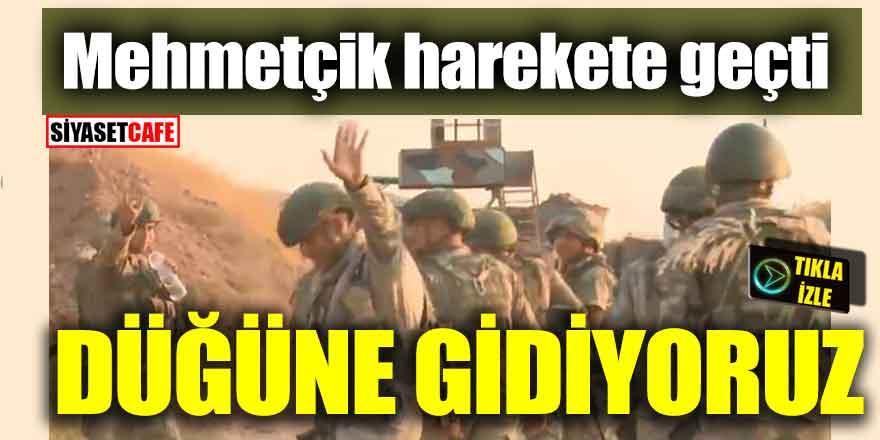 """Mehmetçik harekete geçti; """"Düğüne gidiyoruz"""""""