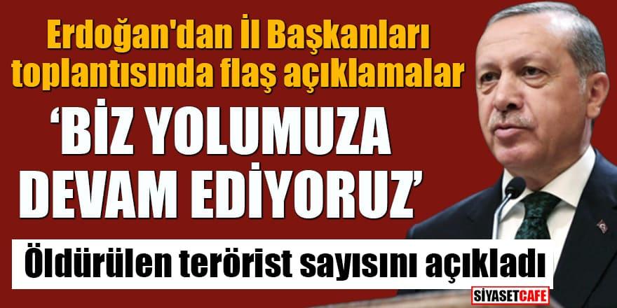 """Erdoğan'dan İl Başkanları toplantısında flaş açıklamalar! """"Biz yolumuza devam ediyoruz"""""""