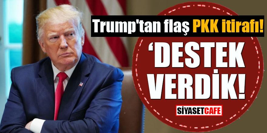"""Trump'tan flaş PKK itirafı! """"Destek verdik"""""""