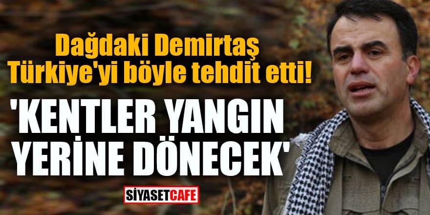 Dağdaki Demirtaş Türkiye'yi böyle tehdit etti! 'Kentler yangın yerine dönecek'