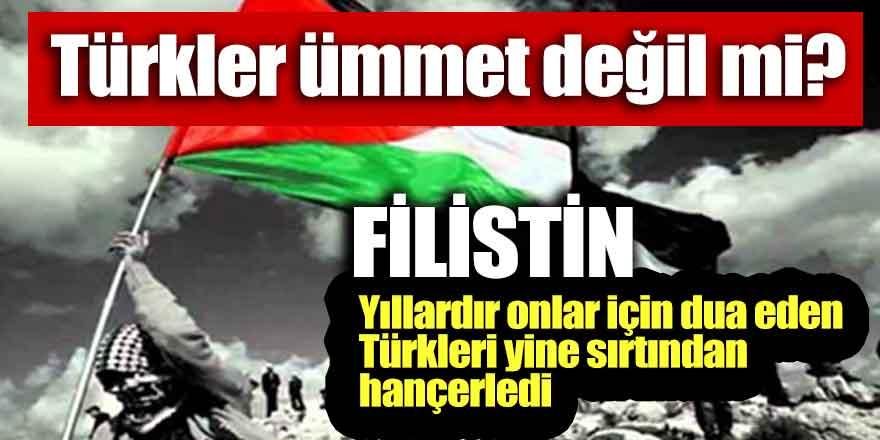 Türkler ümmet değil mi?, Filistin Türkiye'yi sırtından hançerledi