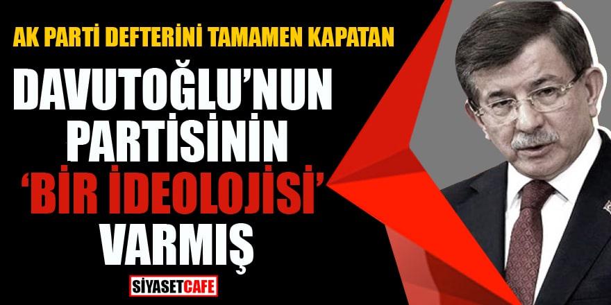 AK Parti defterini tamamen kapatan Davutoğlu'nun partisinin 'bir ideolojisi' varmış