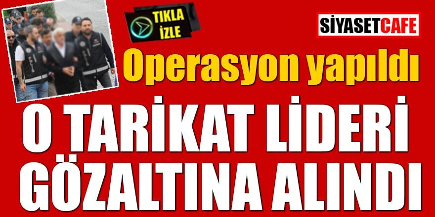 Operasyon yapıldı! O tarikat lideri gözaltına alındı