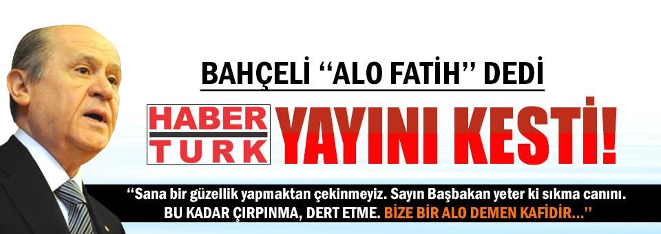 'Alo Fatih' dedi Haber Türk Yayını kesti