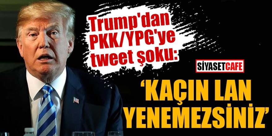 Trump'dan PKK/YPG'ye tweet şoku: Kaçın lan, yenemezsiniz!