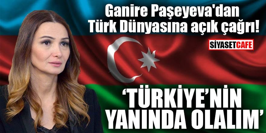 Ganire Paşeyeva'dan Türk Dünyasına açık çağrı! Türkiye'nin yanında olalım