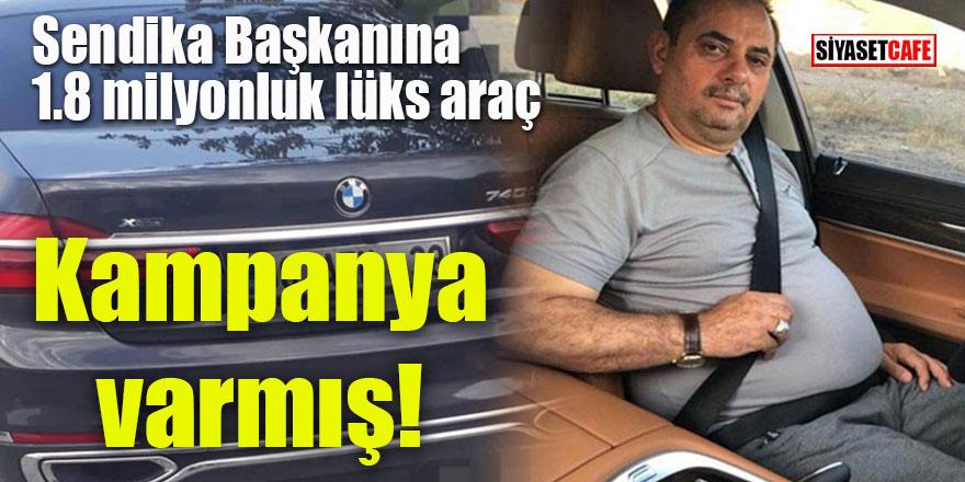 Sendika başkanı 'kampanya var' diye 1 milyon 800 liraya lüks araç aldı