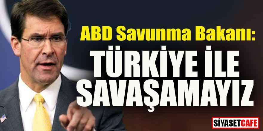 """ABD Savunma Bakanı Esper: """"Türkiye ile savaşamayız"""""""