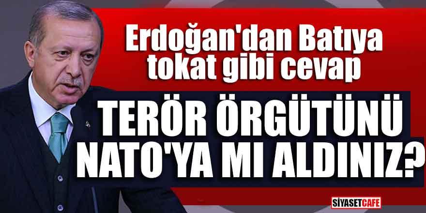 """Erdoğan'dan Batıya tokat gibi cevap; """"Terör örgütünü NATO'ya mı aldınız?"""""""