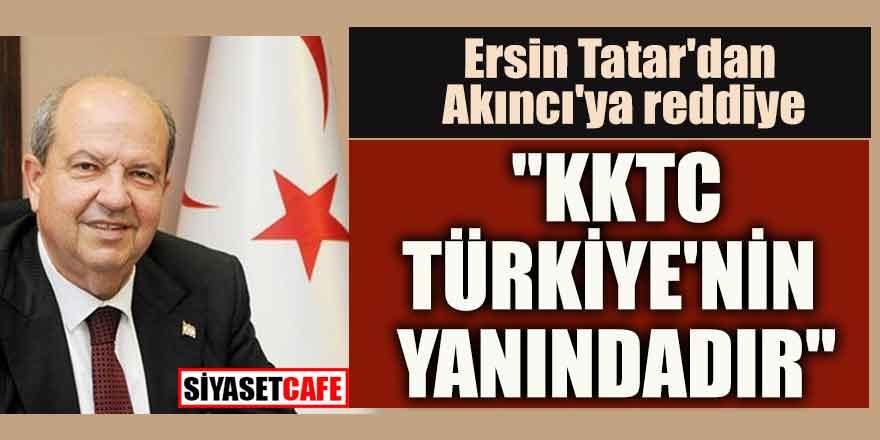 """Ersin Tatar'dan Akıncı'ya reddiye; """"KKTC Türkiye'nin yanındadır"""""""