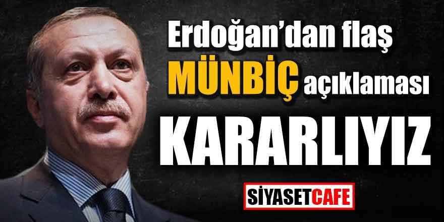 """Erdoğan'dan flaş Münbiç açıklaması; """"Kararlıyız"""""""