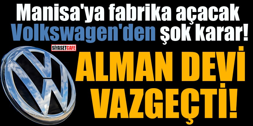 Manisa'ya fabrika açacak Volkswagen'den şok karar! Alman devi vazgeçti