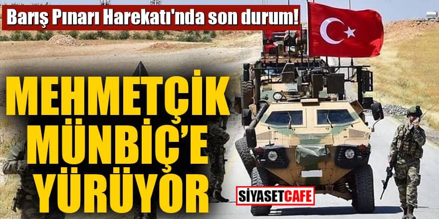 Barış Pınarı Harekatı'nda son durum! Mehmetçik Münbiç'e yürüyor