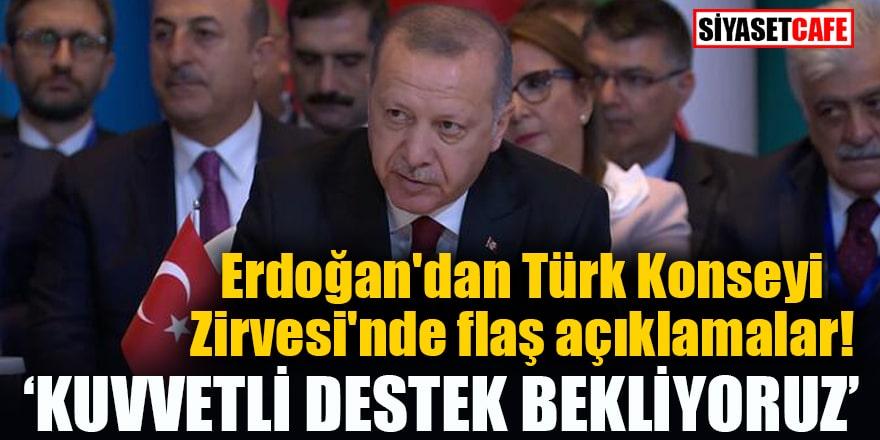 Erdoğan'dan Türk Konseyi Zirvesi'nde flaş açıklamalar! Kuvvetli destek bekliyoruz