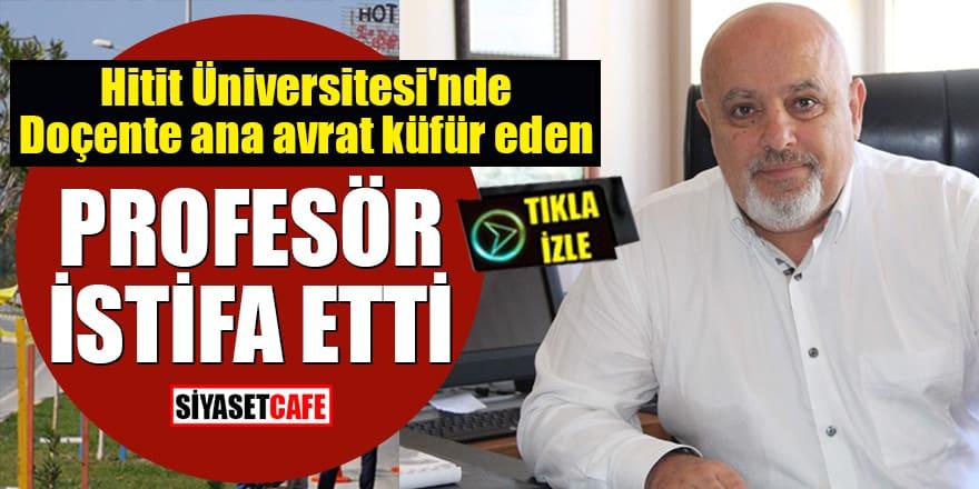 Hitit Üniversitesi'nde Doçente ana avrat küfür eden Profesöristifa etti